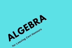 Leaving Cert Honours Maths Algebra – Instagram Live 21 January 2019